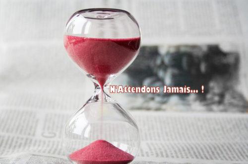 Article : N'attendons jamais !