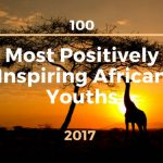 The 100 Most Positively Inspiring African Youths of 2017