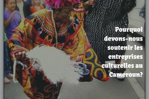 Pourquoi devons-nous soutenir les entreprises culturelles au Cameroun_Ngnaoussi elongue