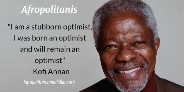Kofi Annan said he is Stubborn Optimist for peace in the World _ afropolitanis