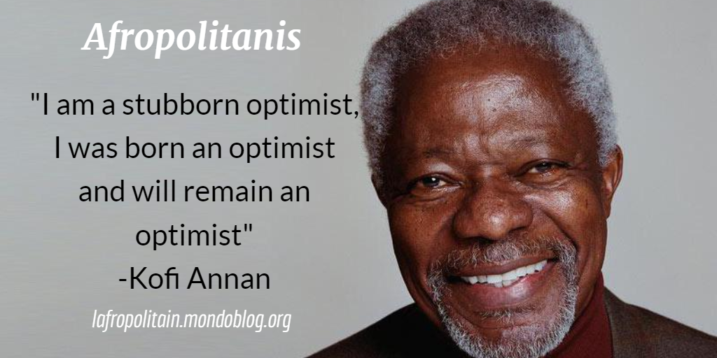 Kofi Annan said he is Stubborn Optimist for peace in the World _ afropolitanis