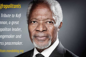 My Tribute to Kofi Annan_Afropolitanis