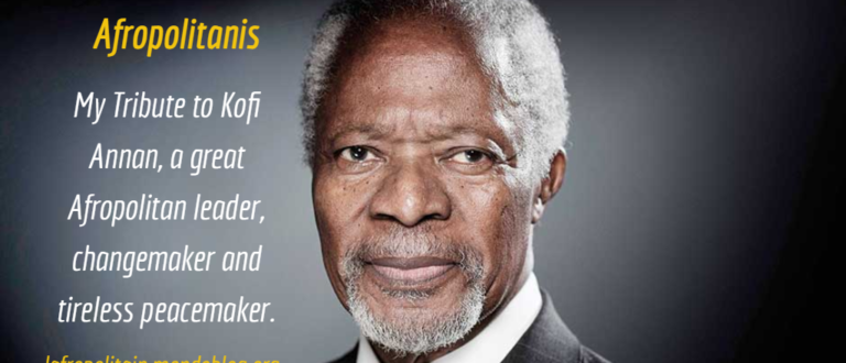 Article : Kofi Annan: a great Afropolitan changemaker, servant leader and tireless peacemaker.